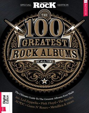 Classic Rock Special Edition: 100 Greatest Rock Albums (2017)