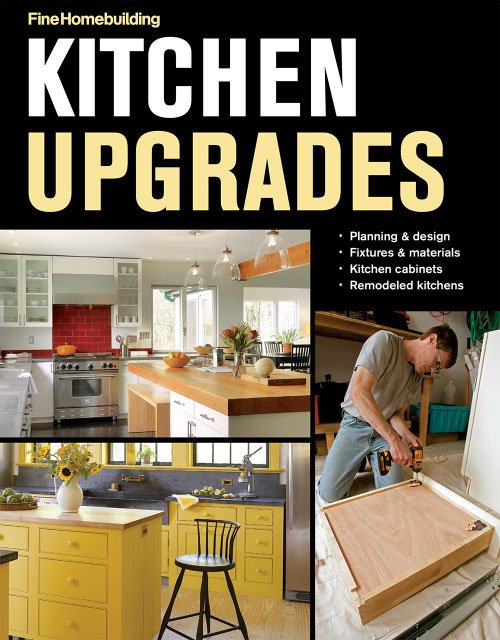 Kitchen Upgrades by Editors of Fine Homebuilding